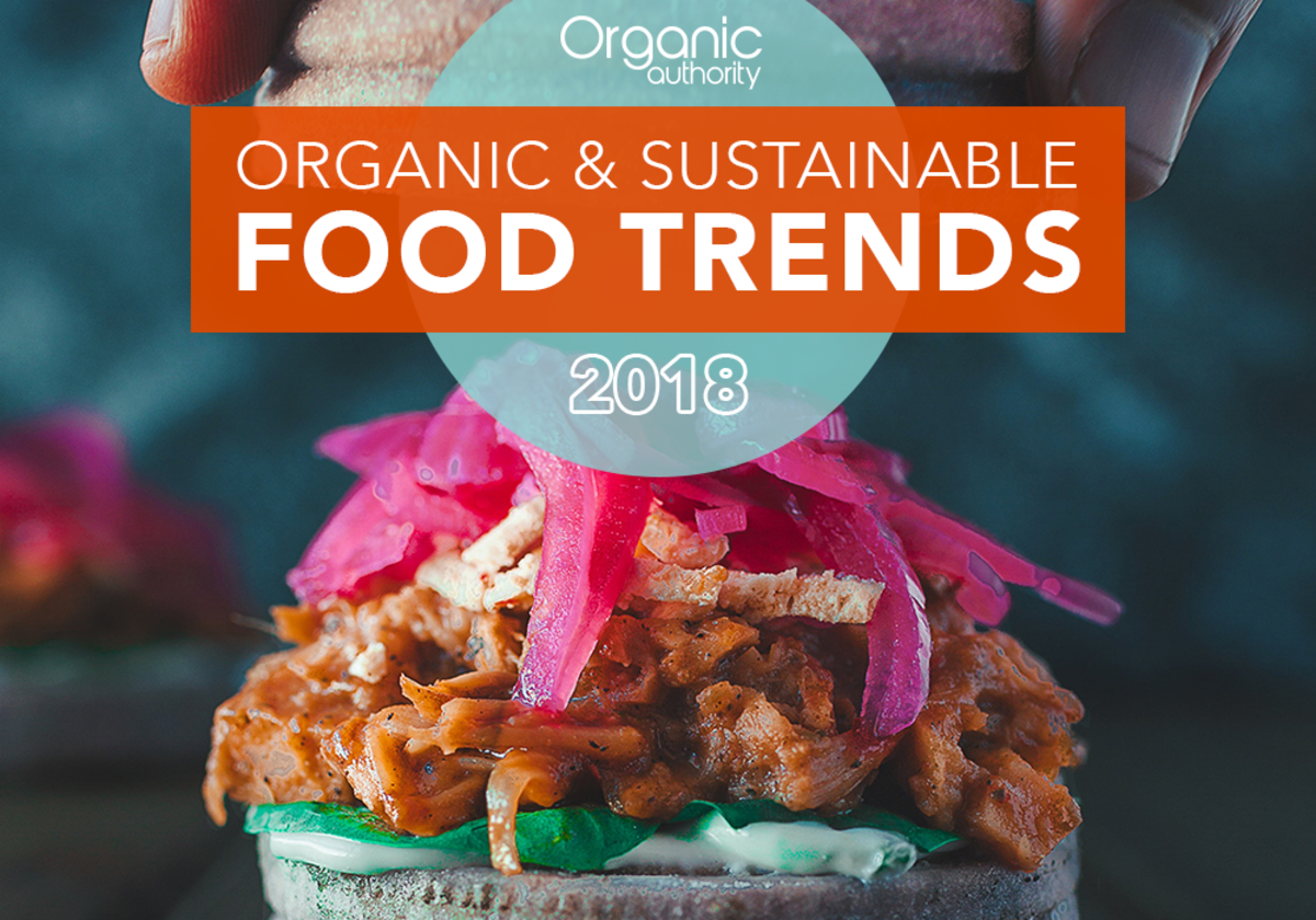 The 9 Organic and Sustainable Food Trends Taking Over 2018